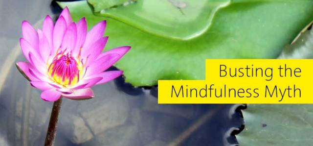 Busting the Mindfulness Myth